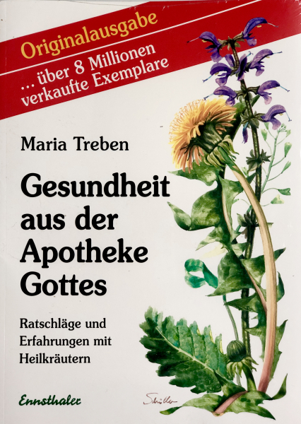 Gesundheit aus der Apotheke Gottes Ratschläge und Erfahrungen mit Heilkräutern von Maria Treben
